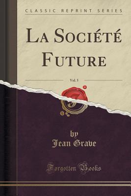la-societe-future-vol-5-classic-reprint