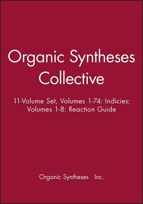 Organic Syntheses Collective 11-Volume Set, Volumes 1-74: Indicies; Volumes 1-8: Reaction Guide