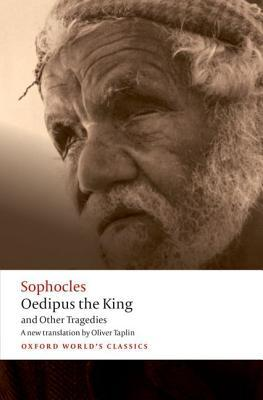 Oedipus the King and Other Tragedies: Oedipus the King, Aias, Philoctetes, Oedipus at Colonus
