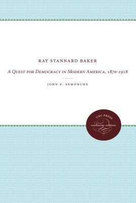 Ray Stannard Baker: A Quest for Democracy in Modern America, 1870-1918