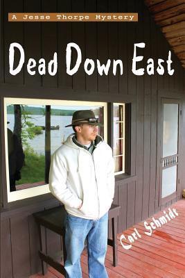 Dead Down East by Carl  Schmidt