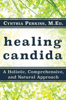 Healing Candida: A Holistic, Comprehensive, and Natural Approach