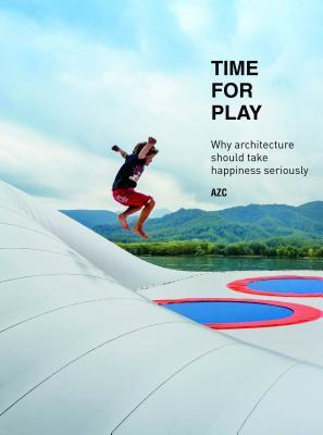Time for Play: Why Architecture Should Take Happiness Seriously