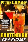 Bartending On A Budget: How To Impress Friends And Family Without Spending A Lot