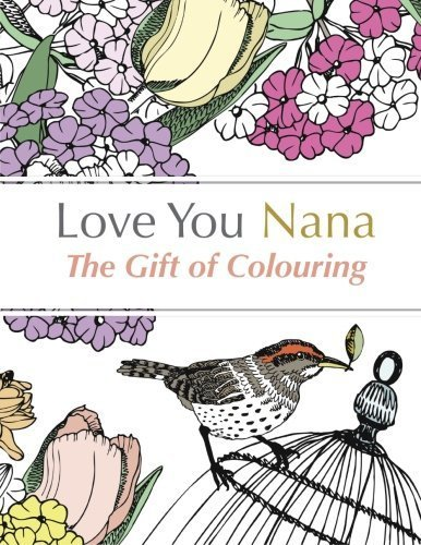 Love You Nana: The Gift of Colouring: The Perfect Anti-Stress Colouring Book For Grandmas