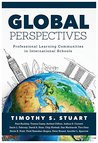 Global Perspectives: Professional Learning Communities in International Schools (Fully Institutionalize Behaviors Consistent with PLC Expectations)