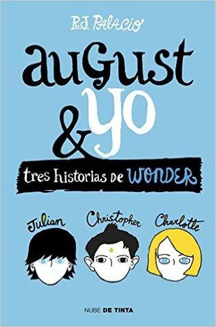 August y yo: Tres historias de Wonder por R.J. Palacio