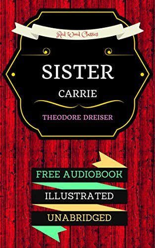 Sister Carrie: By Theodore Dreiser - Illustrated (An Audiobook Free!)
