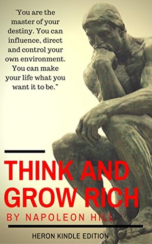 Think And Grow Rich : 1937 Original Masterpiece (Heron Library)