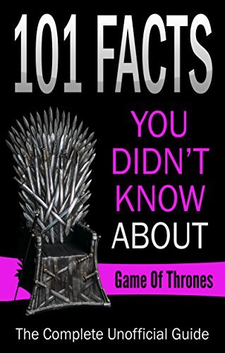 Game Of Thrones:101 Facts You Didn't Know About Game Of Thrones,The Complete Unoffical Guide! (game of thrones book 6 release date, 101 facts, TV, Movie, ... Adaptations,Trivia & Fun Facts, Trivia)