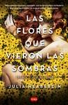 Las flores que vieron las sombras by Julia Heaberlin