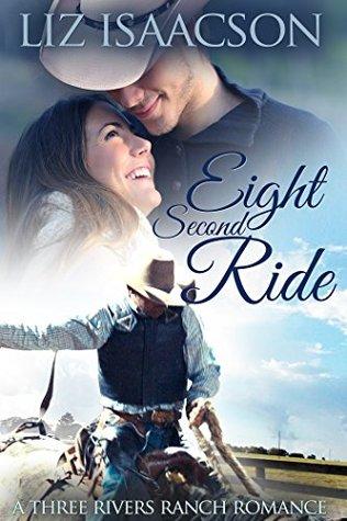Eight Second Ride (Three Rivers Ranch Romance #6)