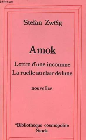 Amok, suivi de Lettre d'une inconnue et La ruelle au clair de lune