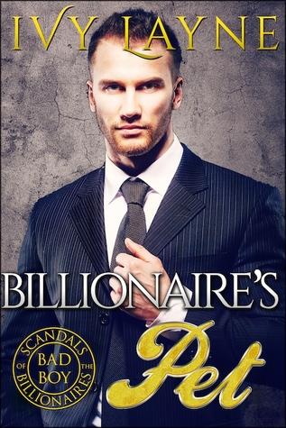 The Billionaire's Pet (Scandals of the Bad Boy Billionaires, #3)