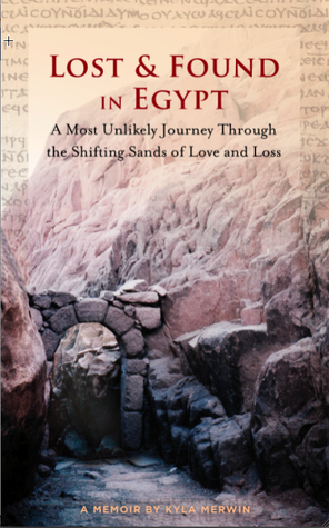 Lost & Found in Egypt: A Most Unlikely Journey Through the Shifting Sands of Love and Loss