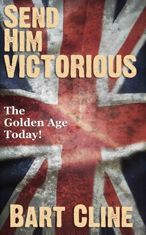 Send Him Victorious: The Golden Age Today (God Save the King Book 1)