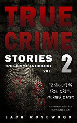 true-crime-stories-volume-2-12-shocking-true-crime-murder-cases-true-crime-anthology