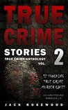 True Crime Stories Volume 2: 12 Shocking True Crime Murder Cases (True Crime Anthology)