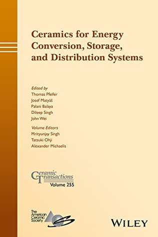 Ceramics for Energy Conversion, Storage, and Distribution Systems: Ceramic Transactions, Volume 255 (Ceramic Transactions Series)