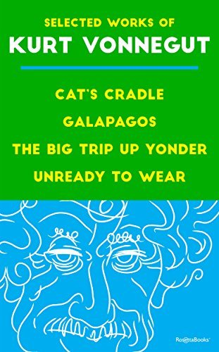Selected Works of Kurt Vonnegut: Cat's Cradle, Galapagos, The Big Trip Up Yonder, Unready to Wear