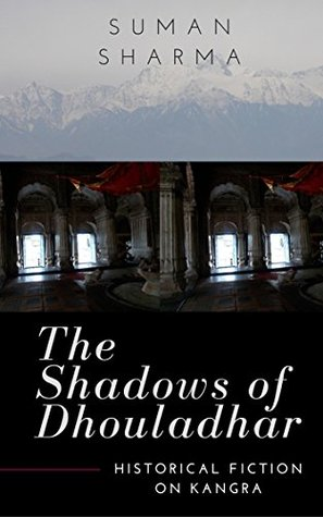 The Shadows of Dhouladhar: Historical Fiction on Kangra