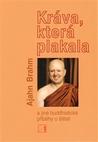 Kráva, která plakala a jiné buddhistické příběhy o štěstí by Ajahn Brahm
