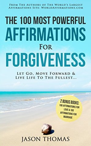 Affirmation | The 100 Most Powerful Affirmations for Forgiveness | 2 Amazing Affirmative Bonus Books Included for Love & Marriage: Let Go, Move Forward & Live Life to the Fullest