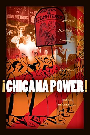 ¡Chicana Power!: Contested Histories of Feminism in the Chicano Movement (Chicana Matters