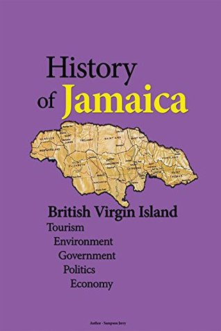 Jamaica History, British Virgin Island: Tourism, Environment, Government, Politics, Economy