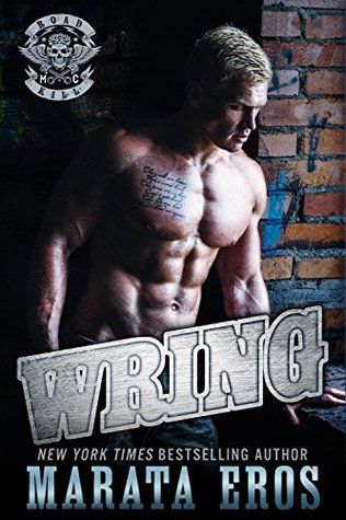 Wring A Dark Alpha Motorcycle Club Standalone Romance Novel (Road Kill MC Book 5) by Marata Eros
