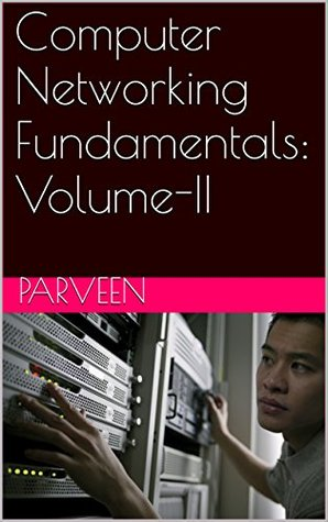 Computer Networking Fundamentals: Volume-II