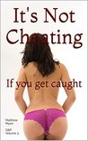 It's Not Cheating If You Get Caught
