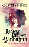 Highway Thirteen to Manhattan  (The Six Train to Wisconsin #2)