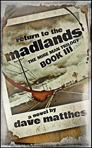 Ebook Return to the Madlands (The Mire Man Trilogy Book 3) by Dave Matthes DOC!