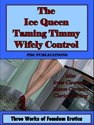 The Ice Queen / Taming Timmy / Wifely Control