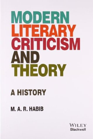 Modern Literary Criticism And Theory A History By M A R Habib