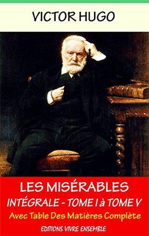 Les Misérables - Intégrale - Tome I a Tome V ( enrichi d'une biographie complète): Chef d'oeuvre Littéraire du XIXème siècle