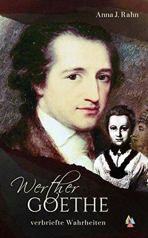 Werther Goethe: verbriefte Wahrheiten