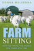 Farm Sitting - How to travel the world one farm at a time. by Donna Mulvenna
