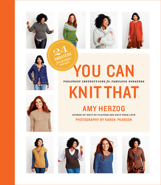 3347a5ef55c87 You Can Knit That  Foolproof Instructions for Fabulous Sweaters by Amy  Herzog