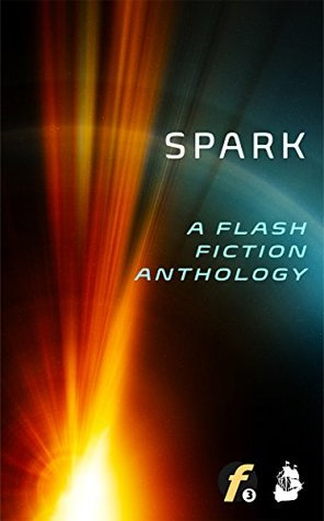 spark-a-flash-fiction-anthology-flash-fiction-friday-book-1