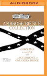 Ambrose Bierce Collection: A Horseman in the Sky, An Occurrence at Owl Creek Bridge