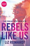 Rebels like Us by Liz Reinhardt