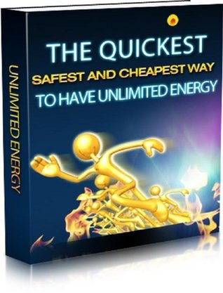 The Cheapest, Quickest and Safest Way to have Unlimited Energy