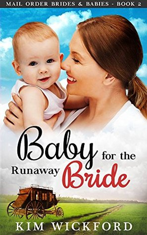 Mail Order Bride: A Baby for the Runaway Bride (Mail Order Brides and Babies - Book 2)
