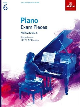 Piano Exam Pieces 2017 & 2018, Grade 6: Selected from the 2017 & 2018 syllabus