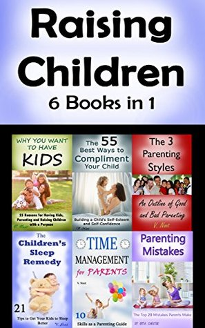 Raising Children: 6 Parenting Books About Managing Your Kids (Parenting Skills, Parenting Advice, Parenting Books, Raising Kids, Parenting with Love, Parenting Tips)
