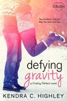 Defying Gravity by Kendra C. Highley