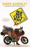 Old Men Can't Wait: A Septuagenarian Odyssey (Old Man on a Bike)