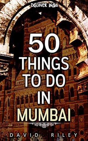 50 things to do in Mumbai (50 Things (Discover India) Book 1)